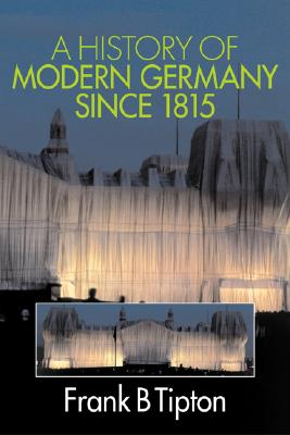 A History of Modern Germany Since 1815 By Tipton, Frank B.